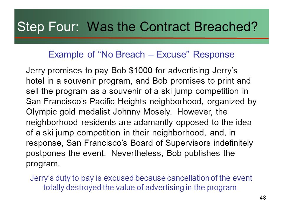 48 Step Four: Was the Contract Breached? Example of No Breach – Excuse Response Jerry promises to pay Bob $1000 for advertising Jerrys hotel in a souv