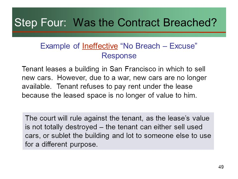 49 Step Four: Was the Contract Breached? Example of Ineffective No Breach – Excuse Response Tenant leases a building in San Francisco in which to sell