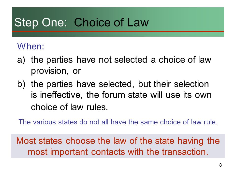 8 When: a)the parties have not selected a choice of law provision, or b)the parties have selected, but their selection is ineffective, the forum state