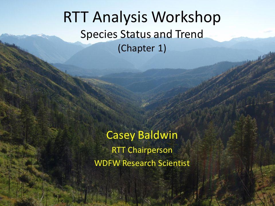 RTT Analysis Workshop Species Status and Trend (Chapter 1) Casey Baldwin RTT Chairperson WDFW Research Scientist