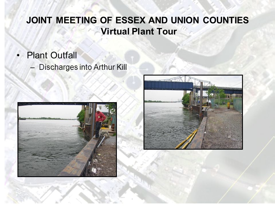 JOINT MEETING OF ESSEX AND UNION COUNTIES Virtual Plant Tour Plant Outfall –Discharges into Arthur Kill