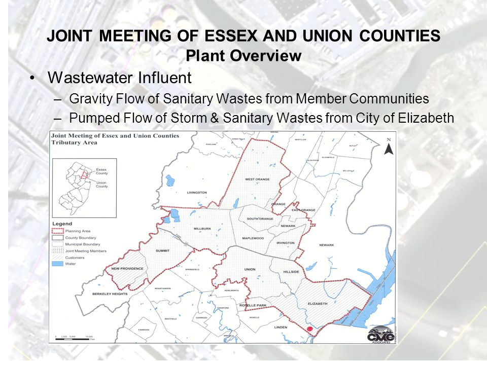 JOINT MEETING OF ESSEX AND UNION COUNTIES Plant Overview Wastewater Influent –Gravity Flow of Sanitary Wastes from Member Communities –Pumped Flow of Storm & Sanitary Wastes from City of Elizabeth