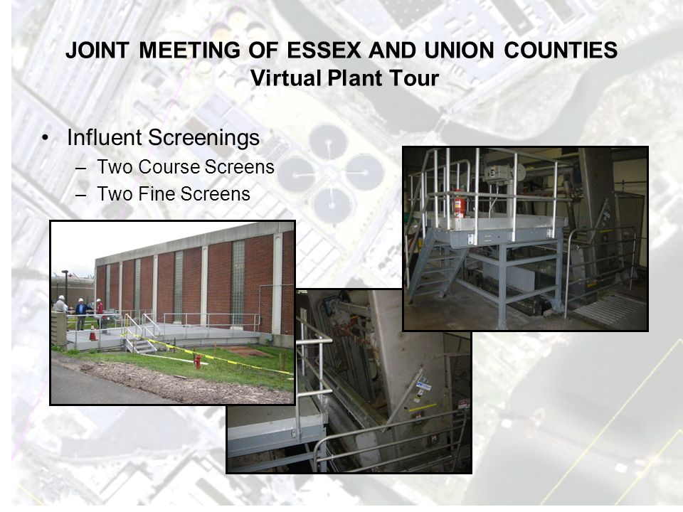JOINT MEETING OF ESSEX AND UNION COUNTIES Virtual Plant Tour Influent Screenings –Two Course Screens –Two Fine Screens