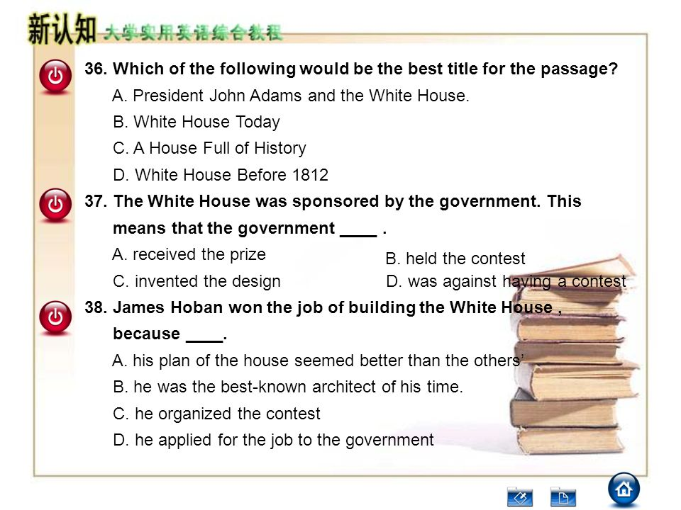 36. Which of the following would be the best title for the passage? A. President John Adams and the White House. B. White House Today C. A House Full