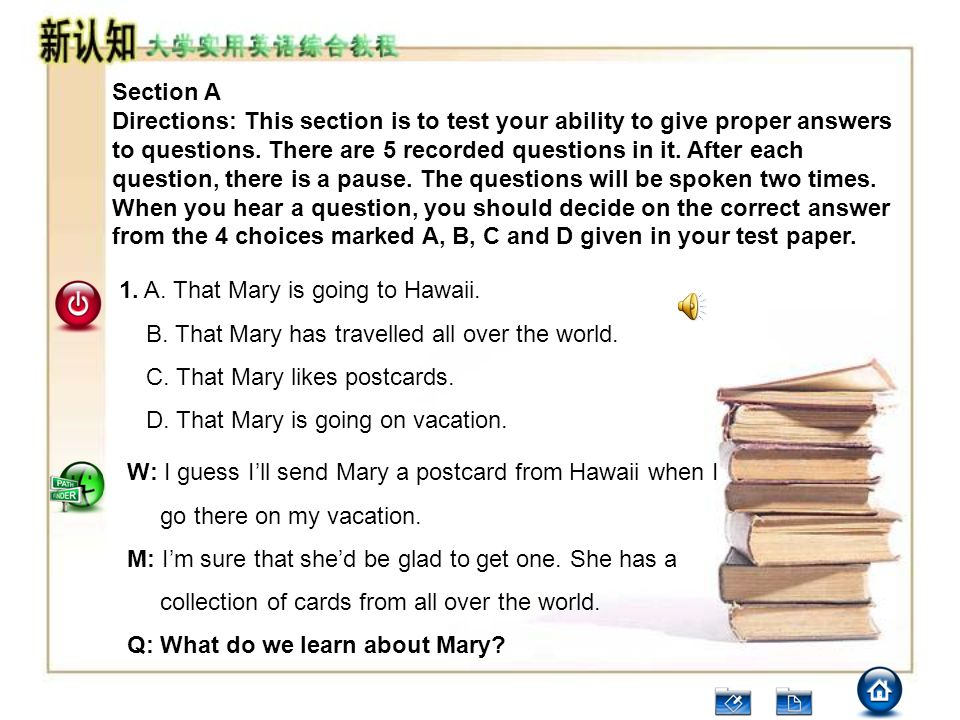 Section A Directions: This section is to test your ability to give proper answers to questions. There are 5 recorded questions in it. After each quest