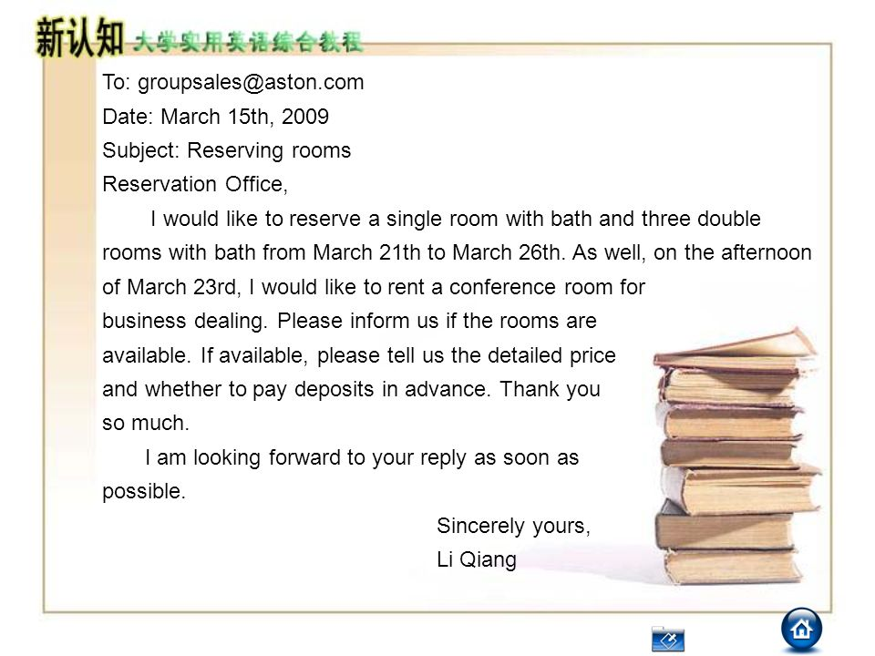 To: groupsales@aston.com Date: March 15th, 2009 Subject: Reserving rooms Reservation Office, I would like to reserve a single room with bath and three