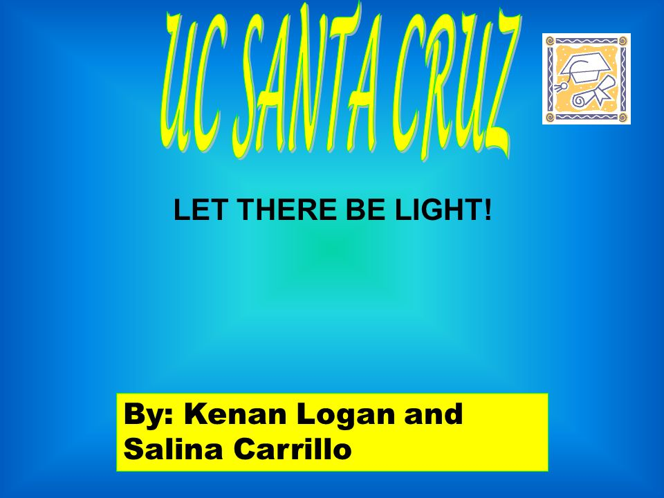 By: Kenan Logan and Salina Carrillo LET THERE BE LIGHT!