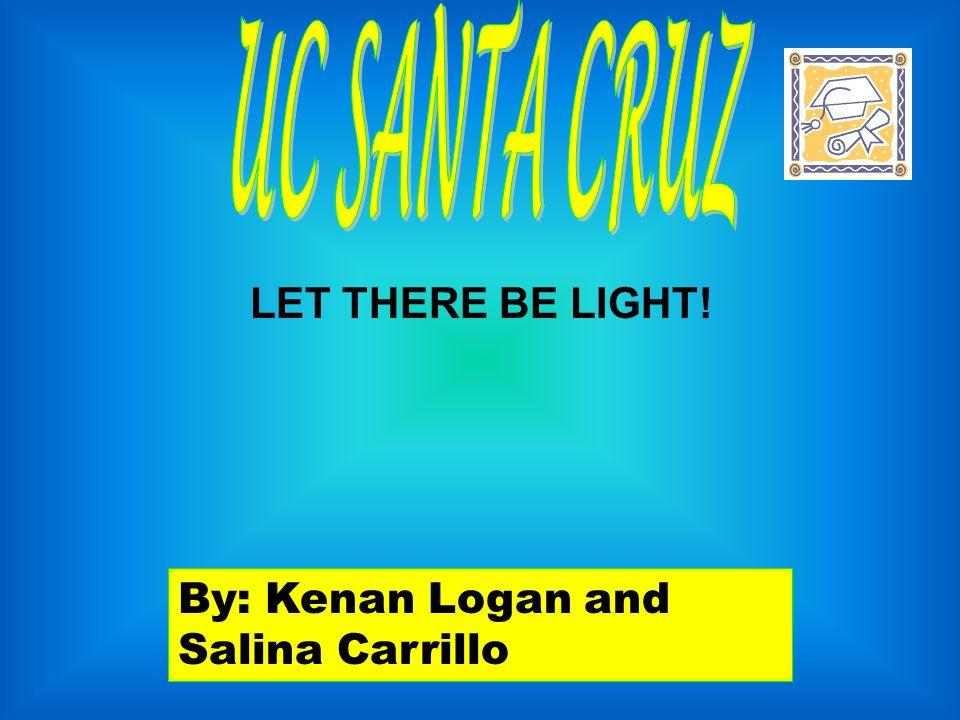 By: Kenan Logan and Salina Carrillo LET THERE BE LIGHT!