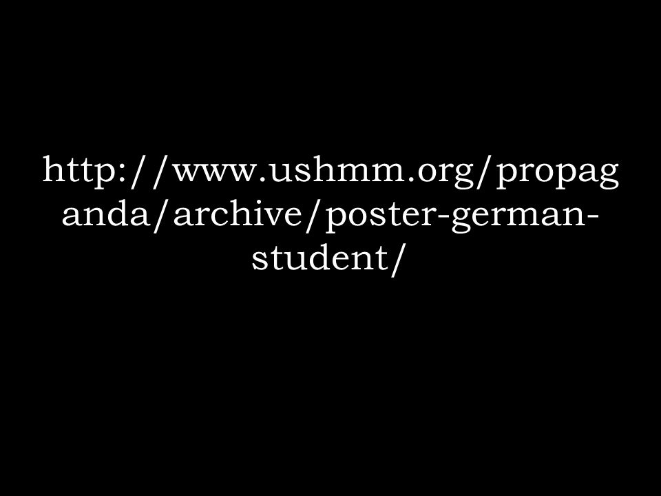 http://www.ushmm.org/propag anda/archive/poster-german- student/