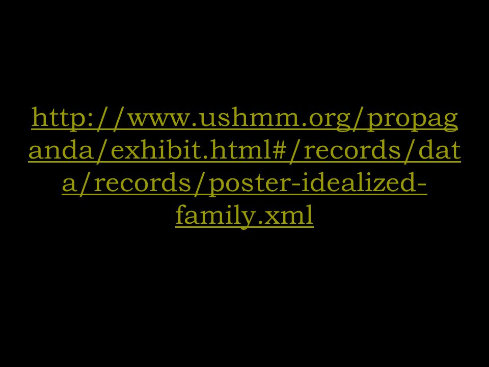 http://www.ushmm.org/propag anda/exhibit.html#/records/dat a/records/poster-idealized- family.xml