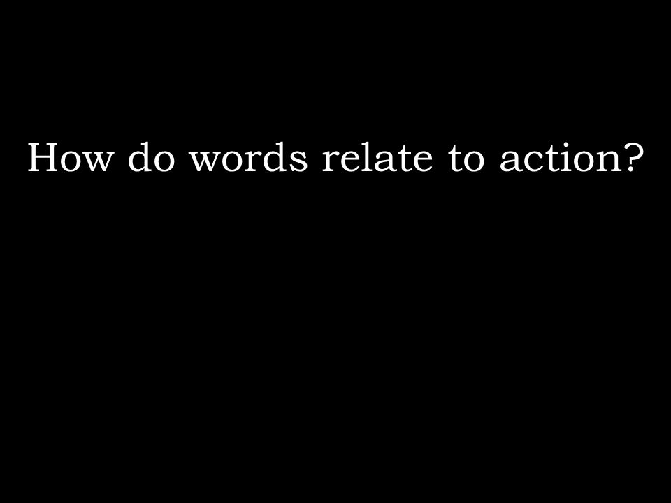 How do words relate to action?