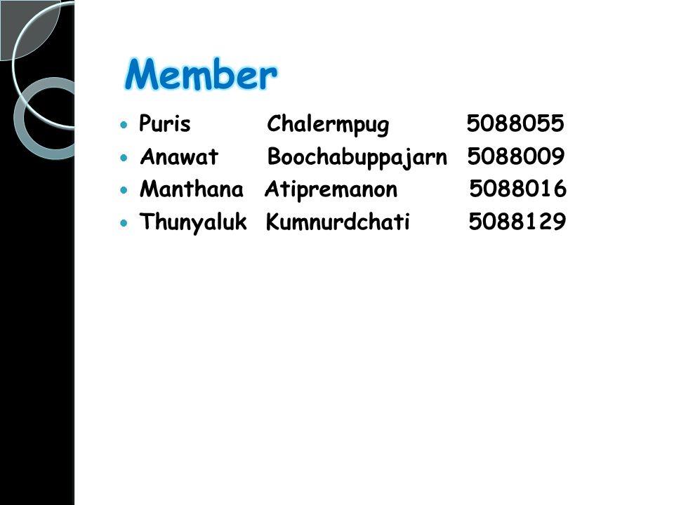 Puris Chalermpug 5088055 Anawat Boochabuppajarn 5088009 Manthana Atipremanon 5088016 Thunyaluk Kumnurdchati 5088129