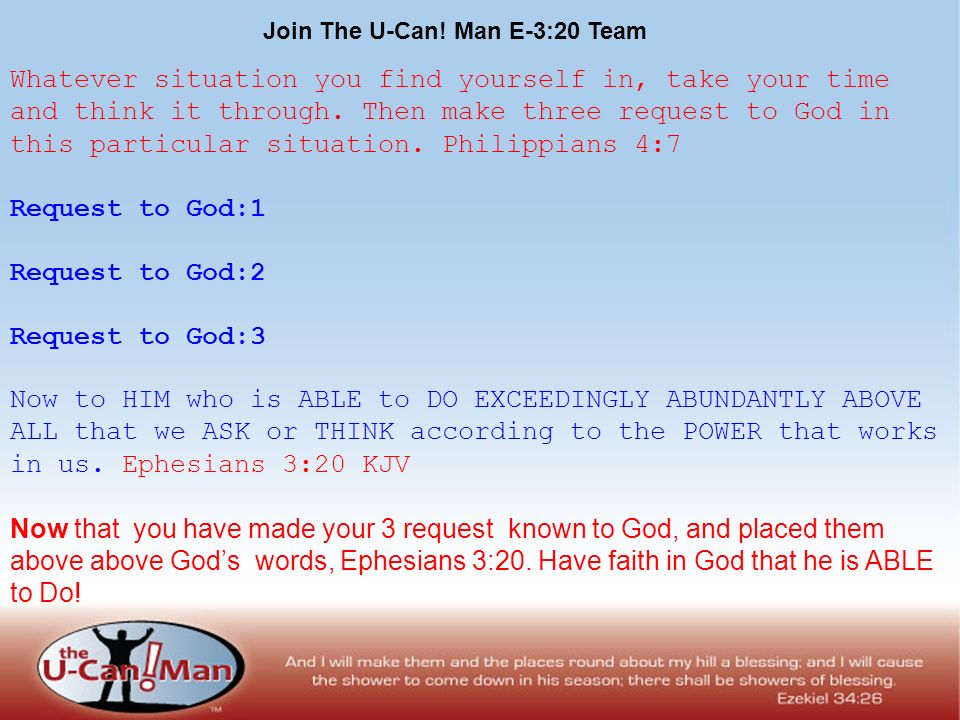 Join The U-Can! Man E-3:20 Team Whatever situation you find yourself in, take your time and think it through. Then make three request to God in this p