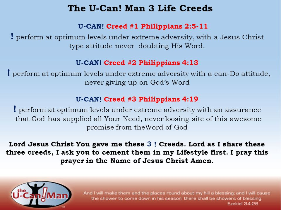 The U-Can. Man 3 Life Creeds U-CAN. Creed #1 Philippians 2:5-11 .