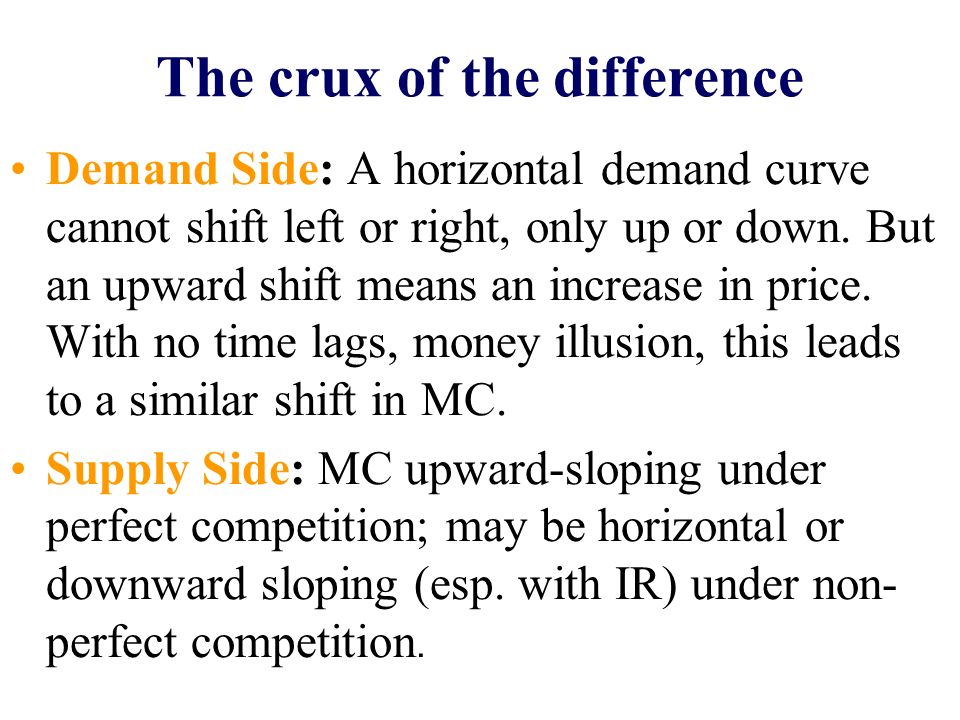 The crux of the difference Demand Side: A horizontal demand curve cannot shift left or right, only up or down. But an upward shift means an increase i