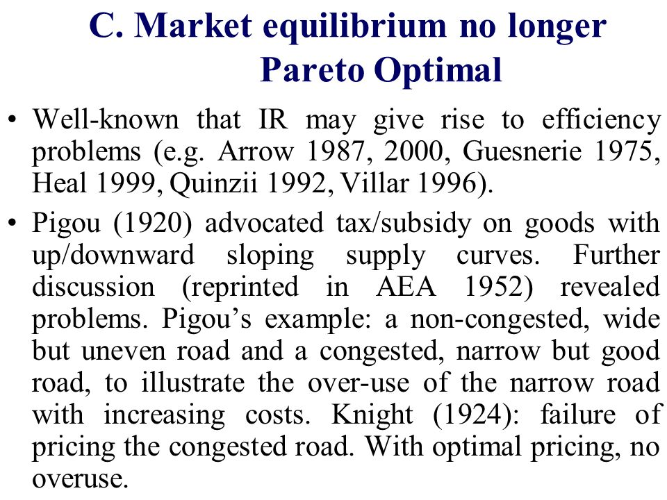 C. Market equilibrium no longer Pareto Optimal Well-known that IR may give rise to efficiency problems (e.g. Arrow 1987, 2000, Guesnerie 1975, Heal 19