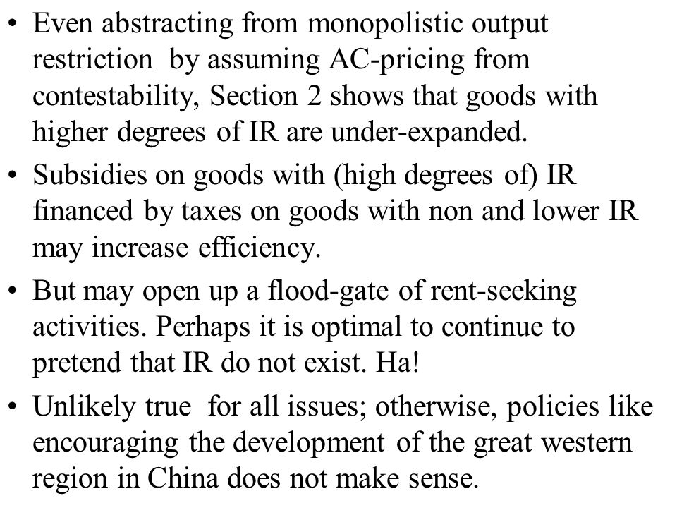 Even abstracting from monopolistic output restriction by assuming AC-pricing from contestability, Section 2 shows that goods with higher degrees of IR