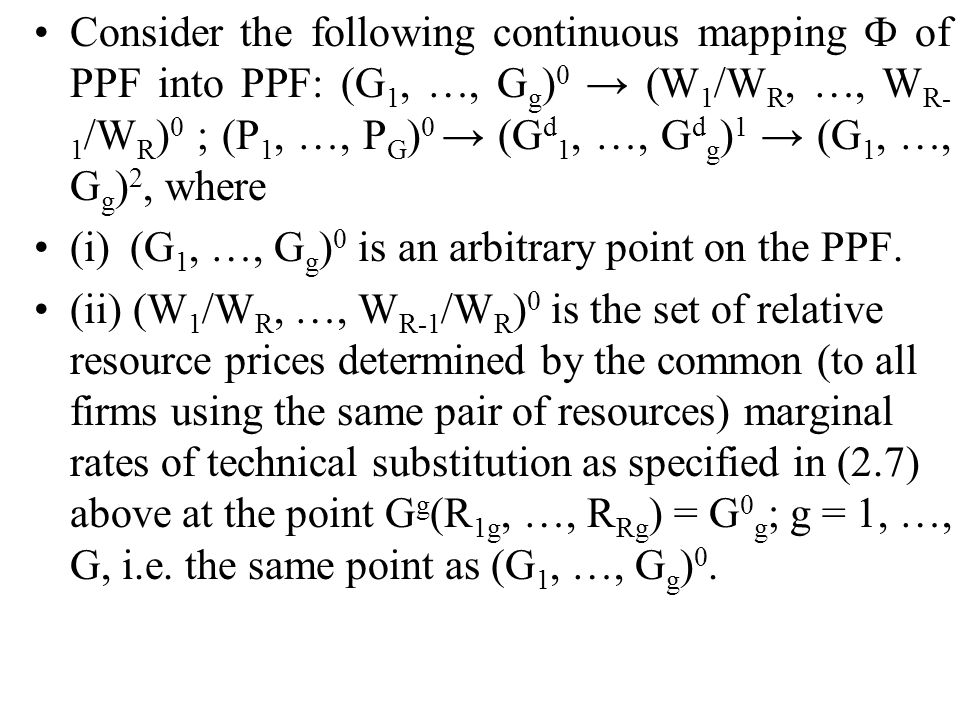 Consider the following continuous mapping Ф of PPF into PPF: (G 1, …, G g ) 0 (W 1 /W R, …, W R- 1 /W R ) 0 ; (P 1, …, P G ) 0 (G d 1, …, G d g ) 1 (G