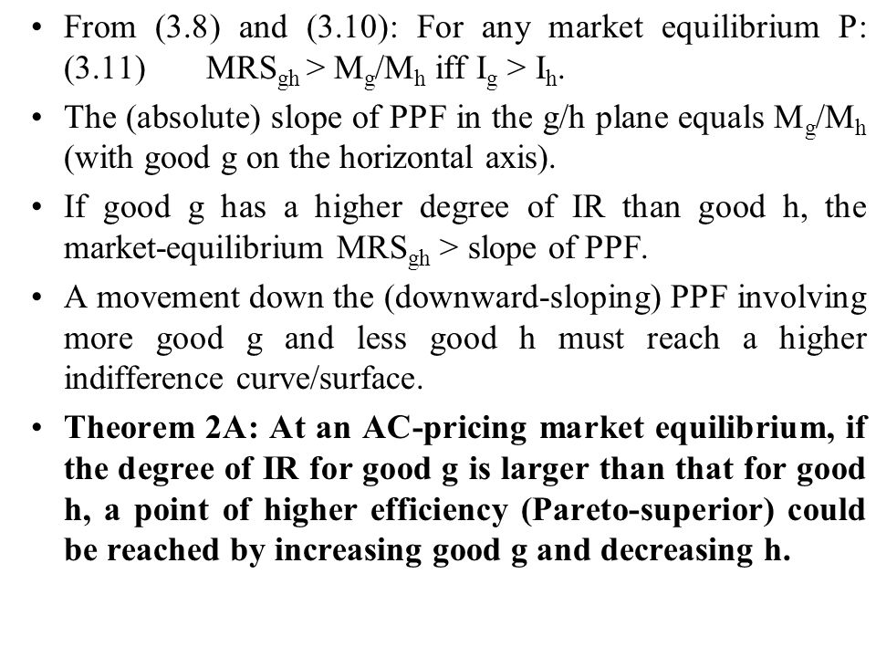 From (3.8) and (3.10): For any market equilibrium P: (3.11)MRS gh > M g /M h iff I g > I h. The (absolute) slope of PPF in the g/h plane equals M g /M