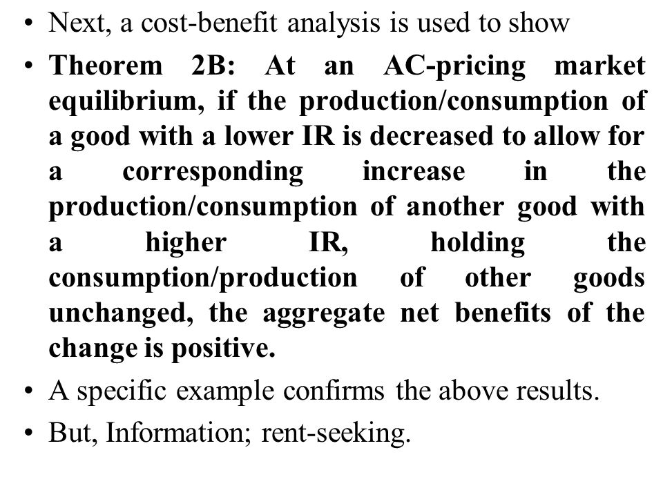 Next, a cost-benefit analysis is used to show Theorem 2B: At an AC-pricing market equilibrium, if the production/consumption of a good with a lower IR