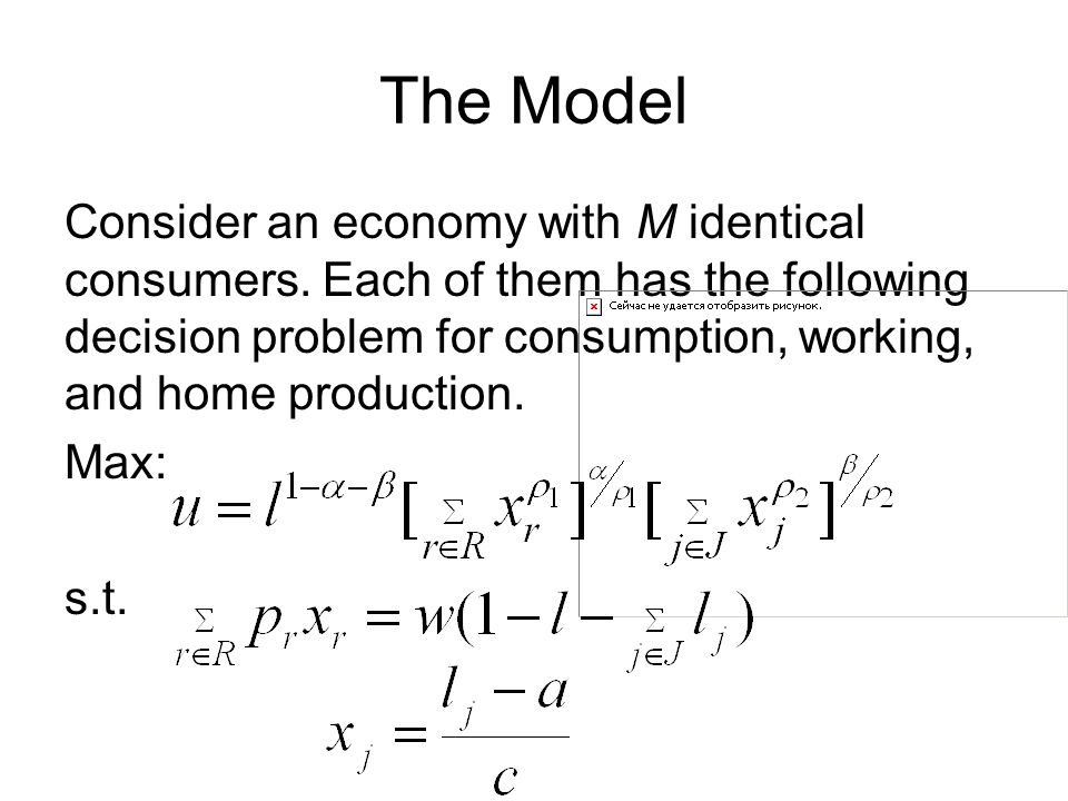 The Model Consider an economy with M identical consumers. Each of them has the following decision problem for consumption, working, and home productio