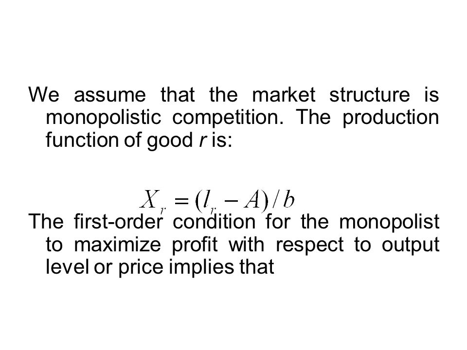We assume that the market structure is monopolistic competition. The production function of good r is: The first-order condition for the monopolist to