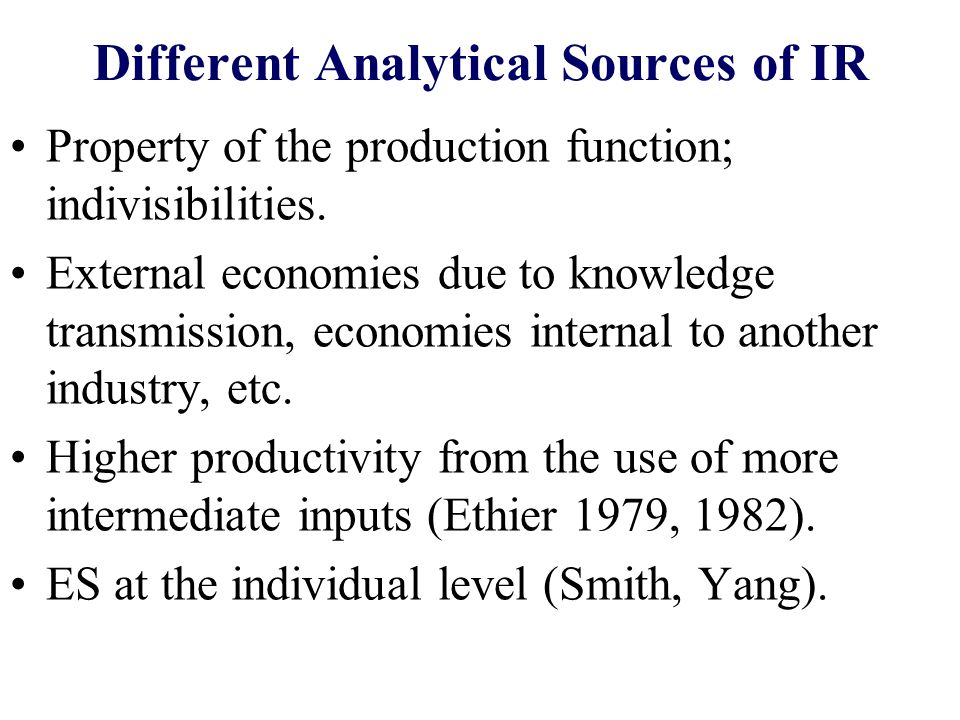 Different Analytical Sources of IR Property of the production function; indivisibilities. External economies due to knowledge transmission, economies