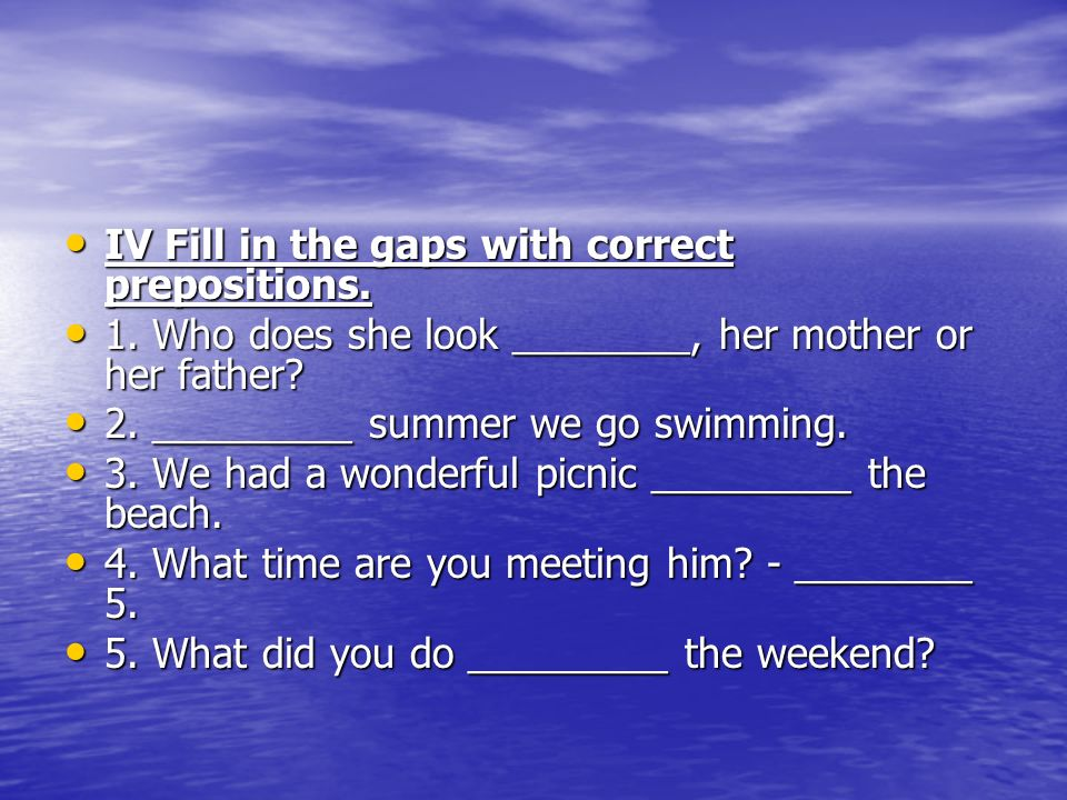 IV Fill in the gaps with correct prepositions.IV Fill in the gaps with correct prepositions.