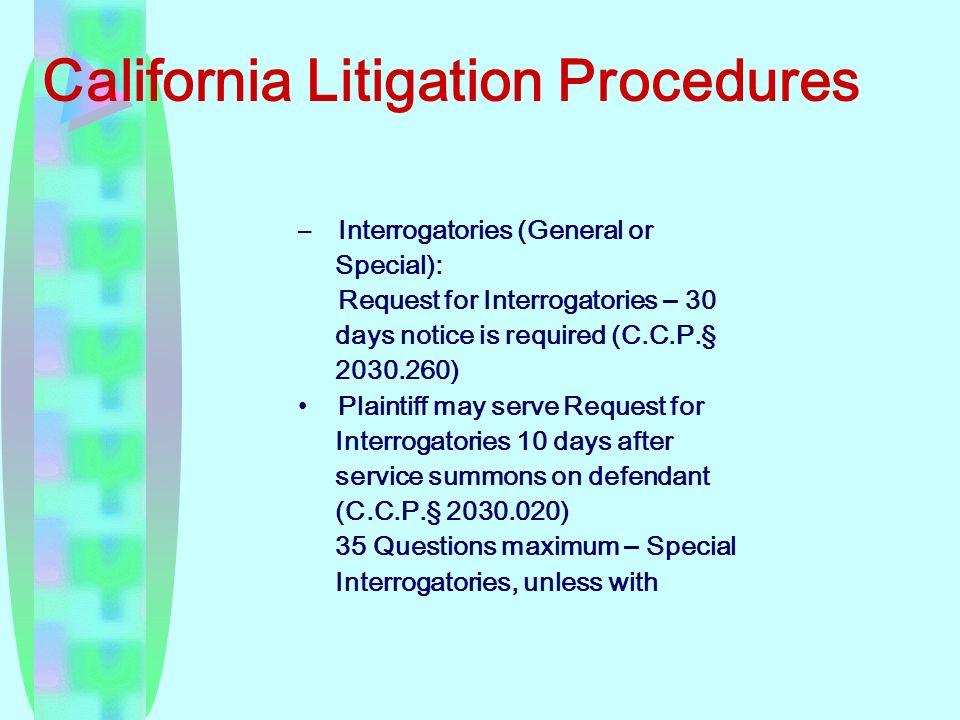 – Interrogatories (General or Special): Request for Interrogatories – 30 days notice is required (C.C.P.