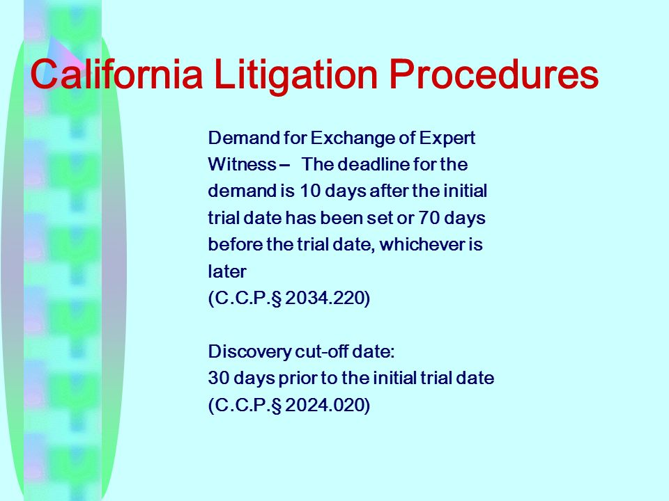 California Litigation Procedures Demand for Exchange of Expert Witness – The deadline for the demand is 10 days after the initial trial date has been