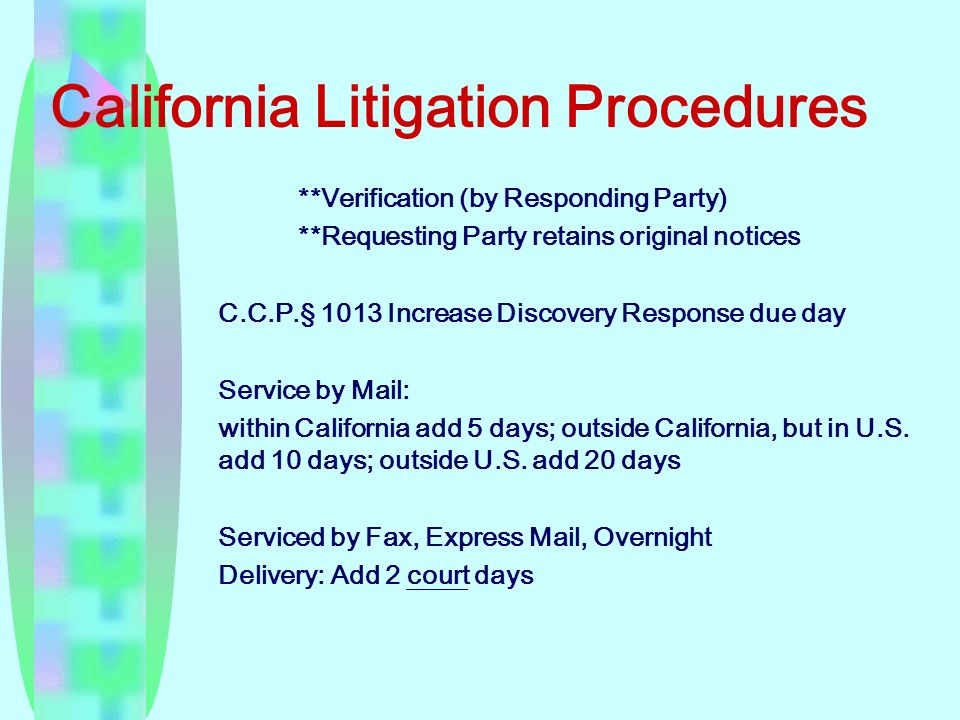 California Litigation Procedures **Verification (by Responding Party) **Requesting Party retains original notices C.C.P. § 1013 Increase Discovery Res