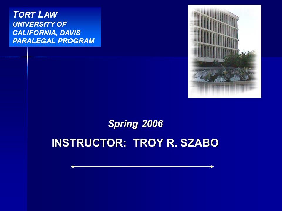BBR Title Slide Spring 2006 INSTRUCTOR: TROY R. SZABO T ORT L AW UNIVERSITY OF CALIFORNIA, DAVIS PARALEGAL PROGRAM