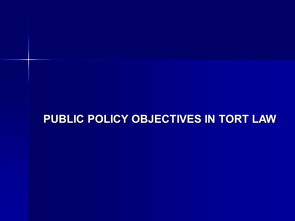 PUBLIC POLICY OBJECTIVES IN TORT LAW