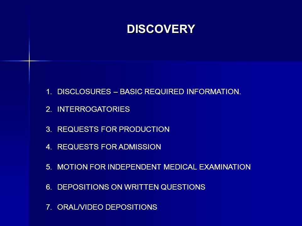 DISCOVERY DISCLOSURES – BASIC REQUIRED INFORMATION. INTERROGATORIES REQUESTS FOR PRODUCTION REQUESTS FOR ADMISSION MOTION FOR INDEPENDENT MEDICAL EXAM