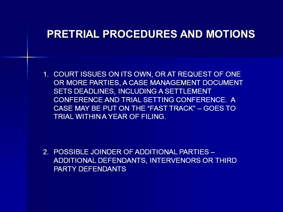 PRETRIAL PROCEDURES AND MOTIONS COURT ISSUES ON ITS OWN, OR AT REQUEST OF ONE OR MORE PARTIES, A CASE MANAGEMENT DOCUMENT SETS DEADLINES, INCLUDING A SETTLEMENT CONFERENCE AND TRIAL SETTING CONFERENCE.