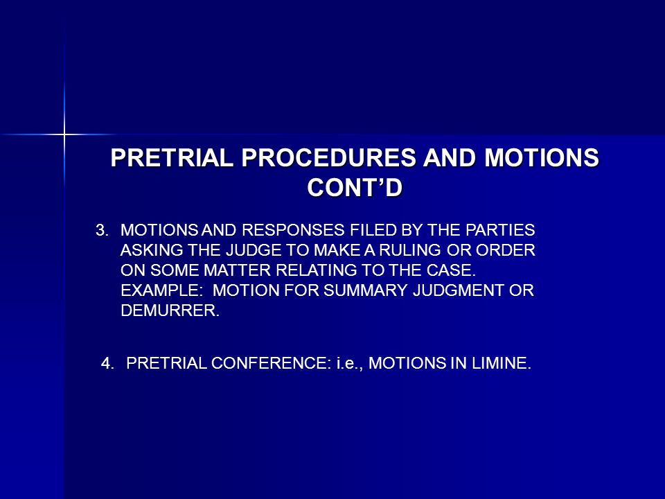PRETRIAL PROCEDURES AND MOTIONS CONTD MOTIONS AND RESPONSES FILED BY THE PARTIES ASKING THE JUDGE TO MAKE A RULING OR ORDER ON SOME MATTER RELATING TO THE CASE.