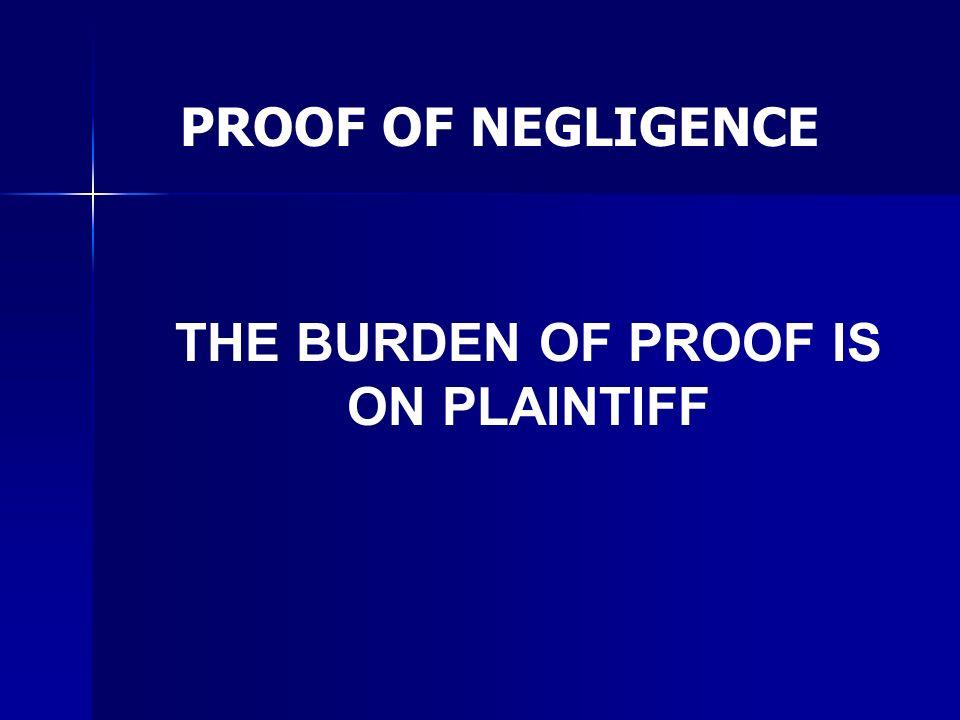PROOF OF NEGLIGENCE THE BURDEN OF PROOF IS ON PLAINTIFF