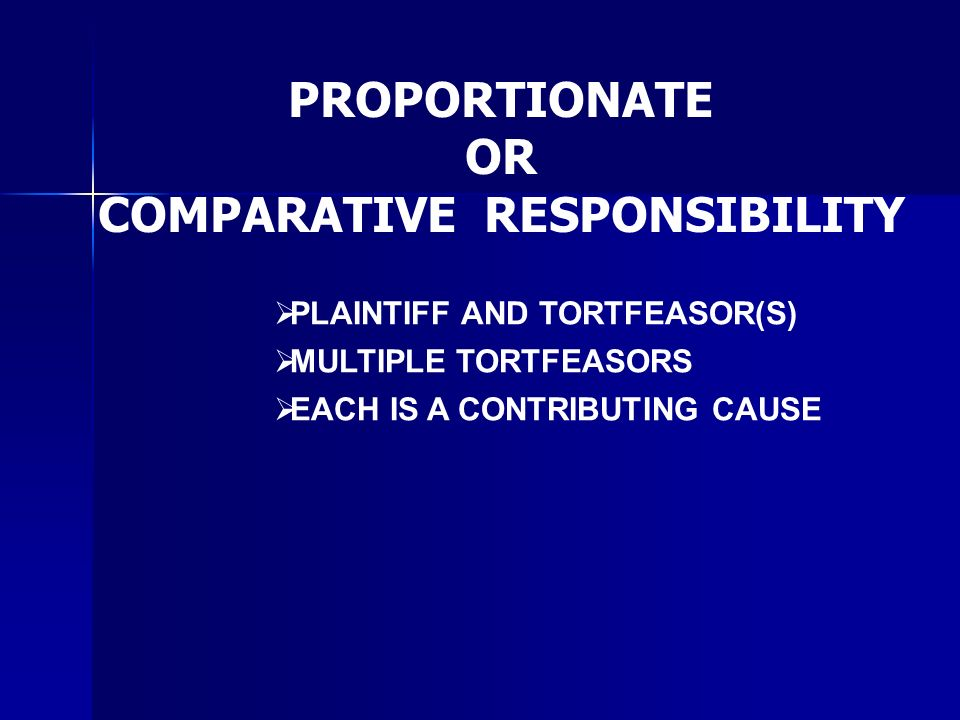 PROPORTIONATE OR COMPARATIVE RESPONSIBILITY PLAINTIFF AND TORTFEASOR(S) EACH IS A CONTRIBUTING CAUSE MULTIPLE TORTFEASORS
