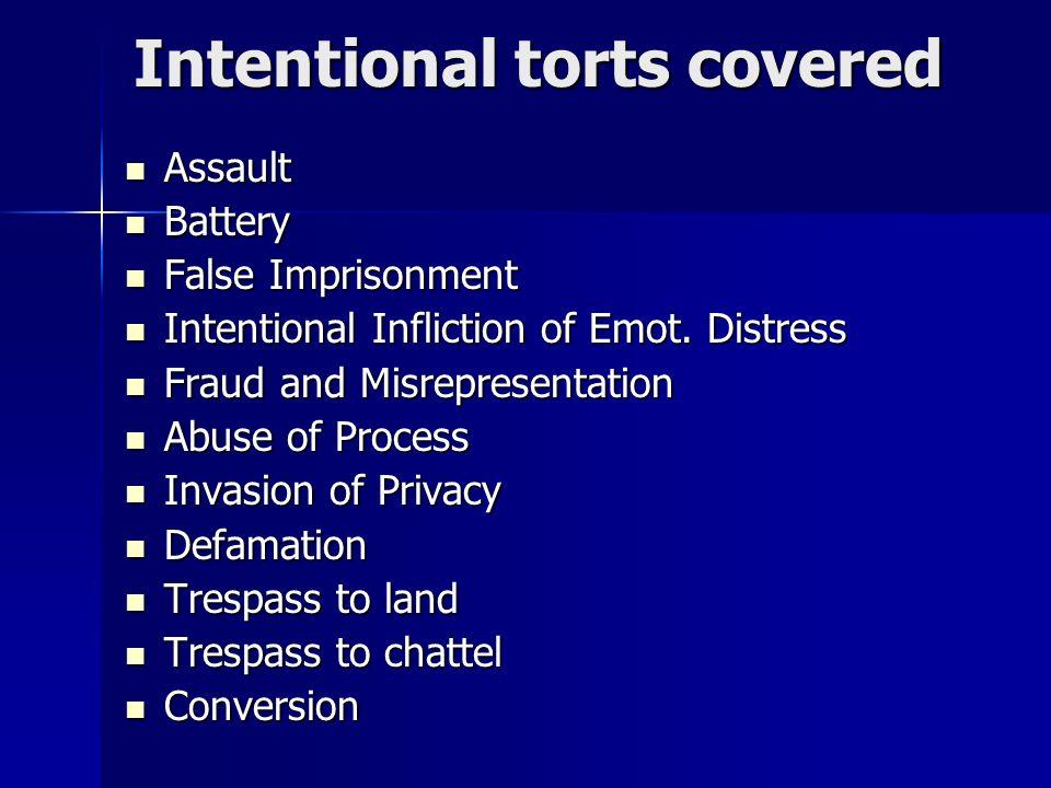 Intentional torts covered Assault Assault Battery Battery False Imprisonment False Imprisonment Intentional Infliction of Emot.