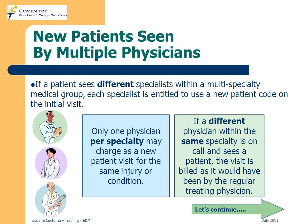 Usual & Customary Training – E&MJuly 2011 New Patients Seen By Multiple Physicians Lets continue….. If a patient sees different specialists within a m