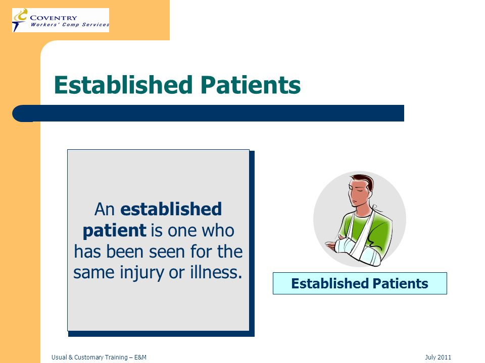 Usual & Customary Training – E&MJuly 2011 Established Patients An established patient is one who has been seen for the same injury or illness. Establi