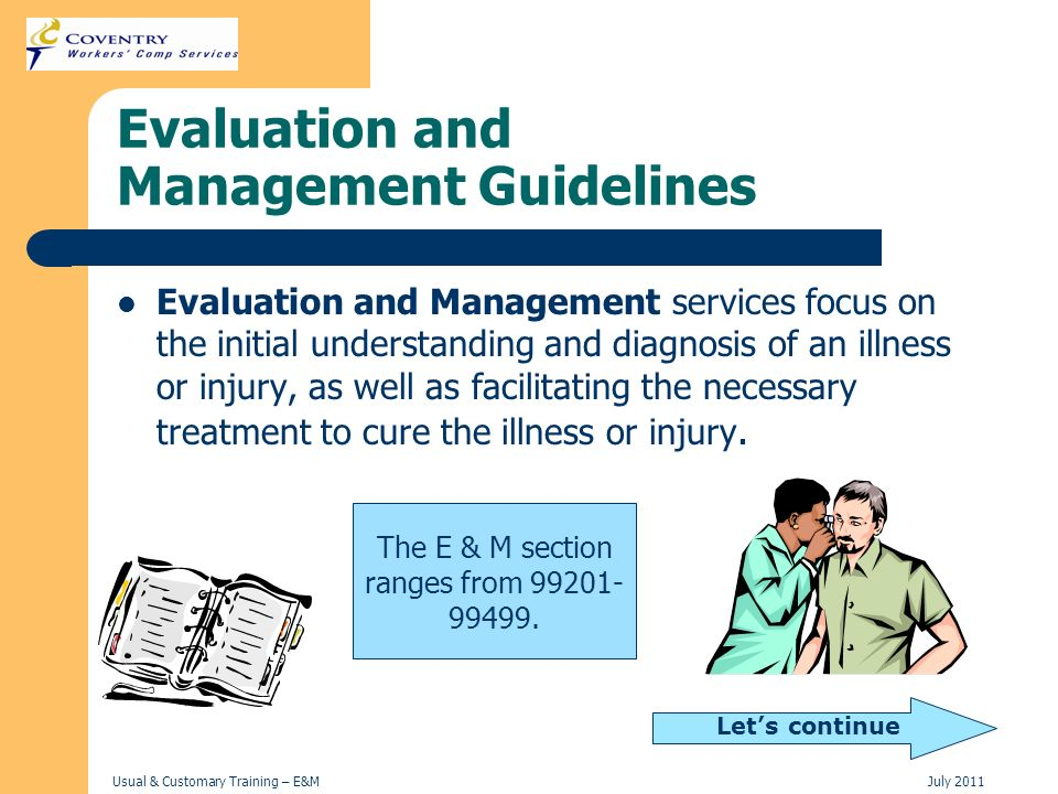 Usual & Customary Training – E&MJuly 2011 Evaluation and Management Guidelines Evaluation and Management services focus on the initial understanding a