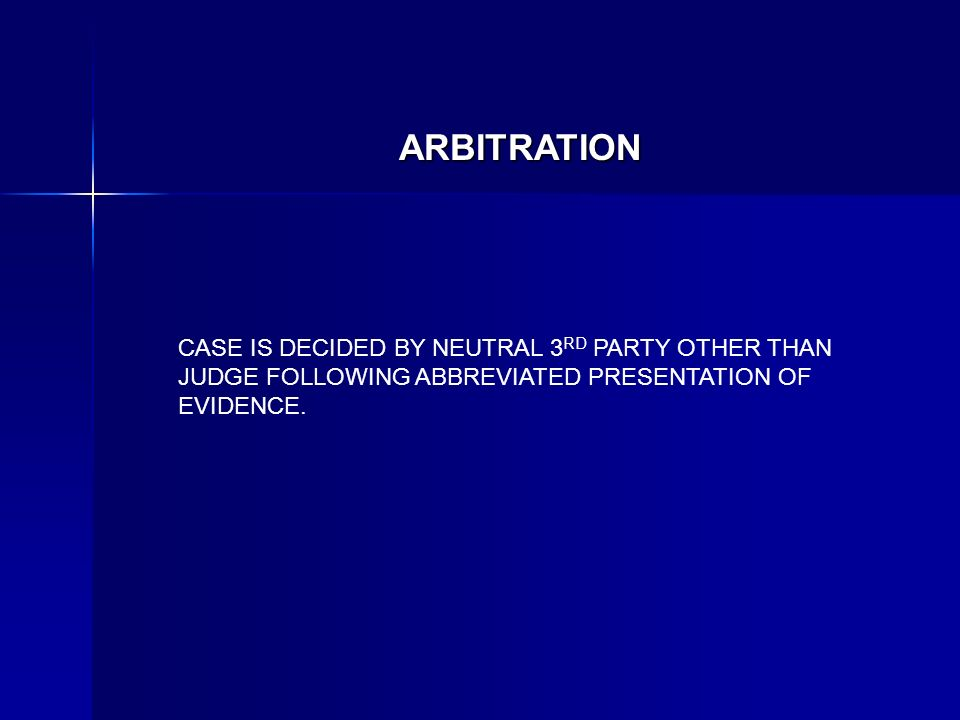 ARBITRATION CASE IS DECIDED BY NEUTRAL 3 RD PARTY OTHER THAN JUDGE FOLLOWING ABBREVIATED PRESENTATION OF EVIDENCE.