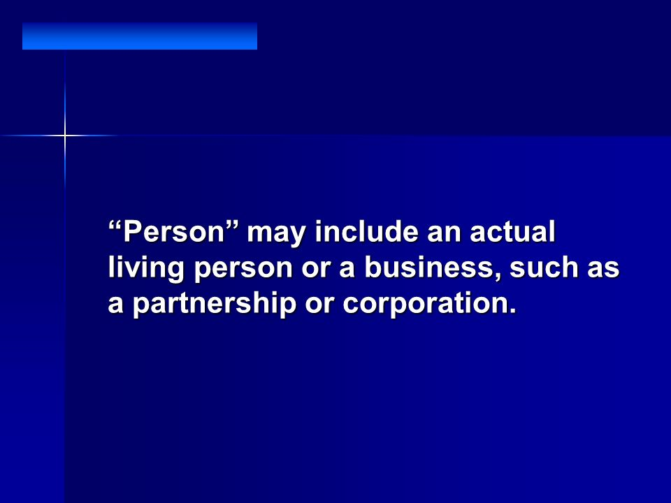 Person may include an actual living person or a business, such as a partnership or corporation.