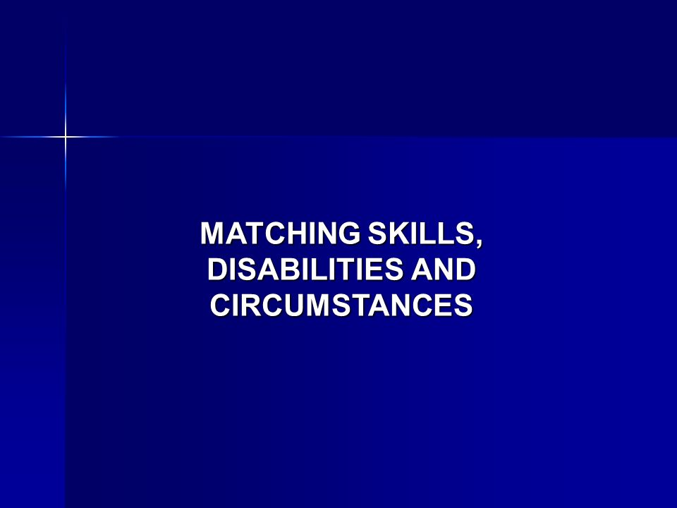 MATCHING SKILLS, DISABILITIES AND CIRCUMSTANCES