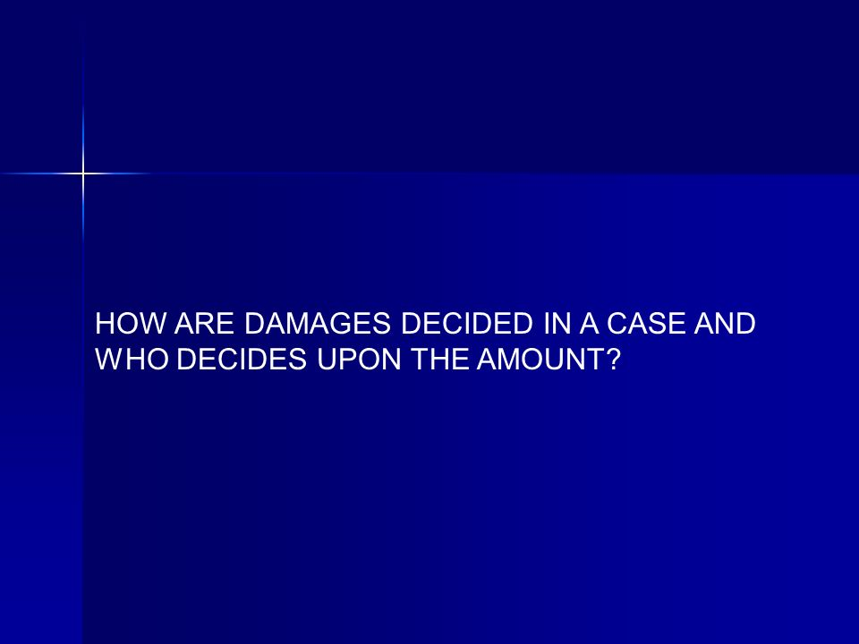 HOW ARE DAMAGES DECIDED IN A CASE AND WHO DECIDES UPON THE AMOUNT?