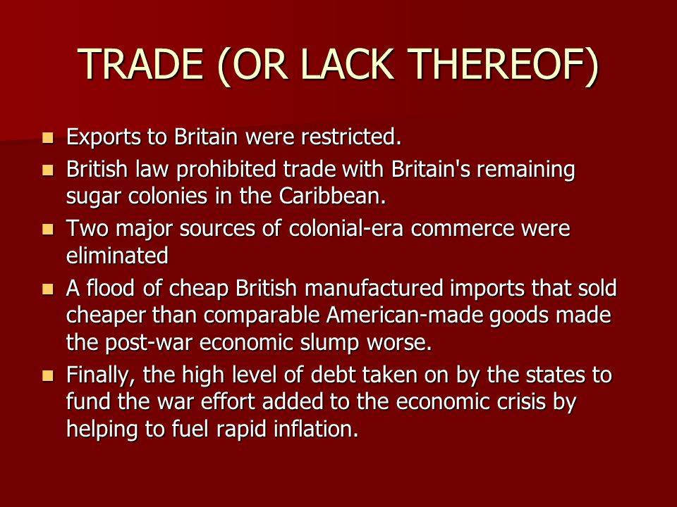 TRADE (OR LACK THEREOF) Exports to Britain were restricted.