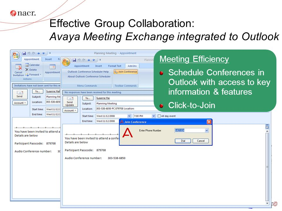 Effective Group Collaboration: Avaya Meeting Exchange integrated to Outlook Meeting Efficiency Schedule Conferences in Outlook with access to key information & features Click-to-Join