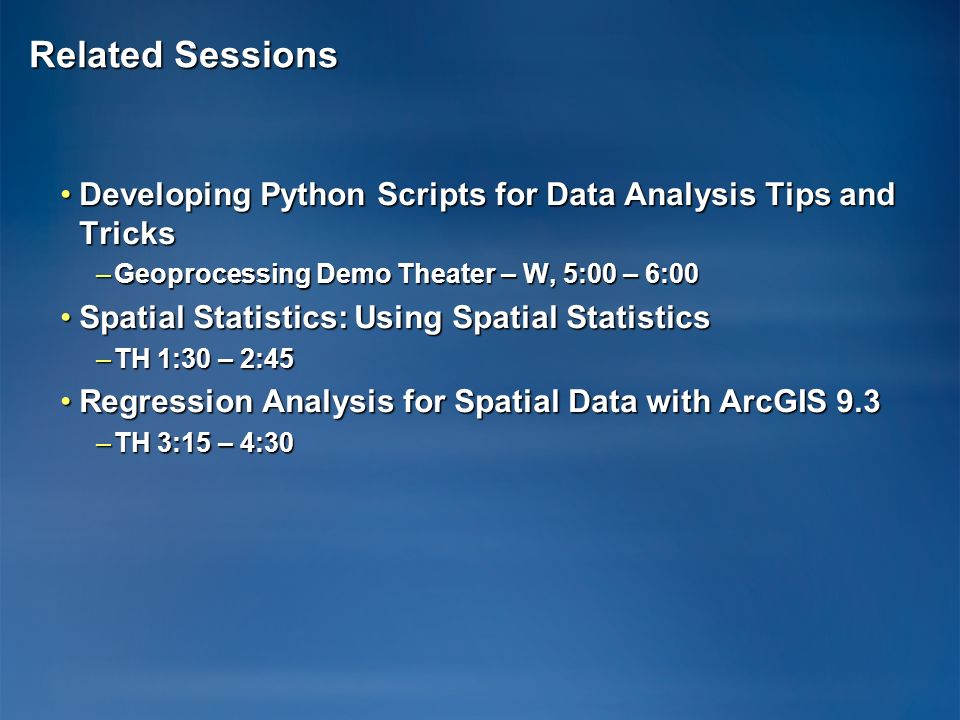 Related Sessions Developing Python Scripts for Data Analysis Tips and TricksDeveloping Python Scripts for Data Analysis Tips and Tricks –Geoprocessing