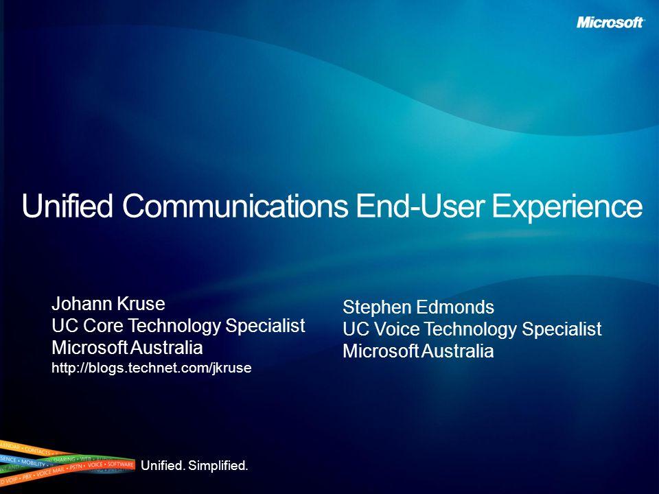 Unified. Simplified. Unified Communications End-User Experience Johann Kruse UC Core Technology Specialist Microsoft Australia http://blogs.technet.co